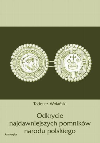 Okładka książki/ebooka Odkrycie najdawniejszych pomników narodu polskiego