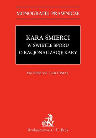 Okładka książki/ebooka Kara śmierci w świetle sporu o racjonalizację kary