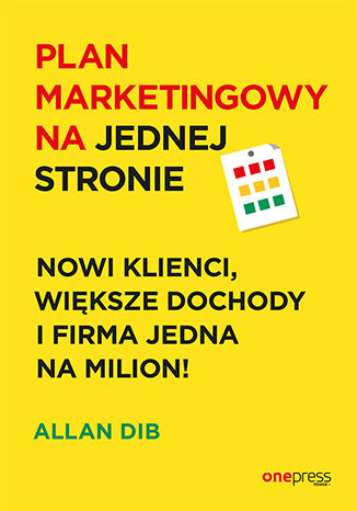 Okładka książki/ebooka Plan marketingowy na jednej stronie. Nowi klienci, większe dochody i firma jedna na milion!