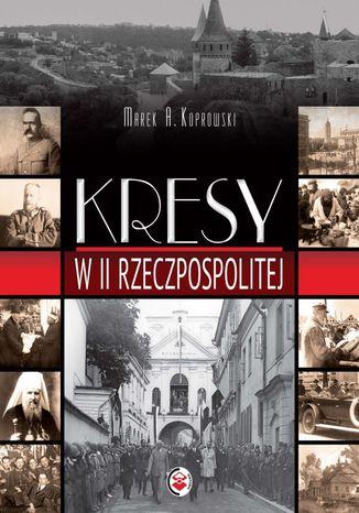 Okładka książki/ebooka Kresy w II Rzeczpospolitej