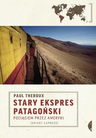 Okładka książki/ebooka Stary Ekspres Patagoński. Pociągiem przez Ameryki