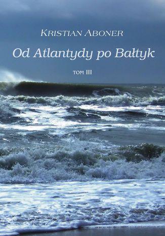 Okładka książki/ebooka Od Atlantydy po Bałtyk