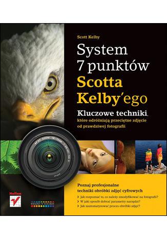 Okładka książki/ebooka System 7 punktów Scotta Kelbyego. Kluczowe techniki, które dzielą przeciętne zdjęcie od prawdziwej fotografii