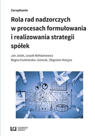 Okładka książki/ebooka Rola rad nadzorczych w procesach formułowania i realizowania strategii spółek