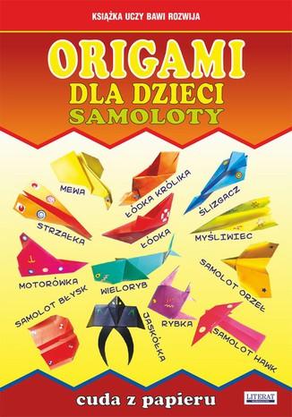 Okładka książki/ebooka Origami dla dzieci. Samoloty. Cuda z papieru