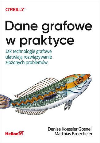 Okładka książki Dane grafowe w praktyce. Jak technologie grafowe ułatwiają rozwiązywanie złożonych problemów