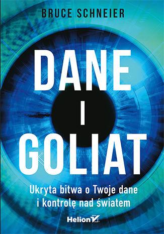 Okładka książki Dane i Goliat. Ukryta bitwa o Twoje dane i kontrolę nad światem