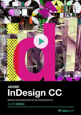 Okładka książki/ebooka Adobe InDesign CC. Skład dokumentów elektronicznych. Kurs video