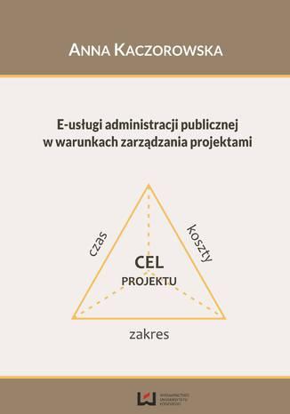 Okładka książki/ebooka E-usługi administracji publicznej w warunkach zarządzania projektami