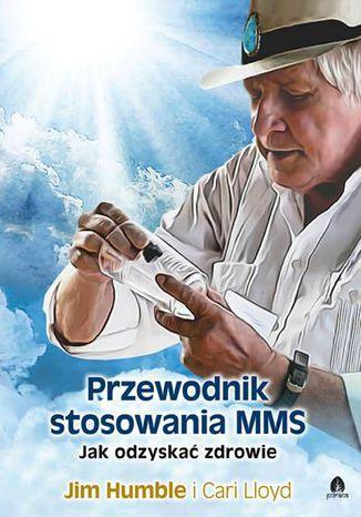 Okładka książki/ebooka Przewodnik stosowania MMS. Jak odzyskać zdrowie
