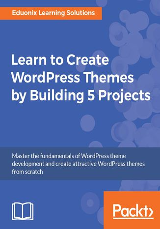 Okładka książki/ebooka Learn to Create WordPress Themes by Building 5 Projects