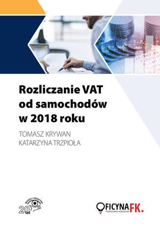 Okładka książki/ebooka Rozliczanie VAT od samochodów w 2018 roku