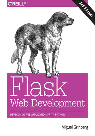Okładka książki/ebooka Flask Web Development. Developing Web Applications with Python. 2nd Edition
