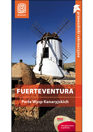 Okładka książki/ebooka  Fuerteventura. Perła Wysp Kanaryjskich. Przewodnik rekreacyjny. Wydanie 1
