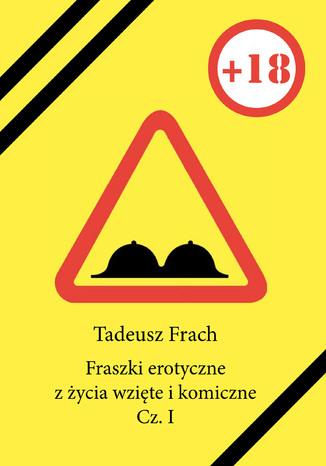 Okładka książki/ebooka Fraszki erotyczne z życia wzięte i komiczne. Cz. I