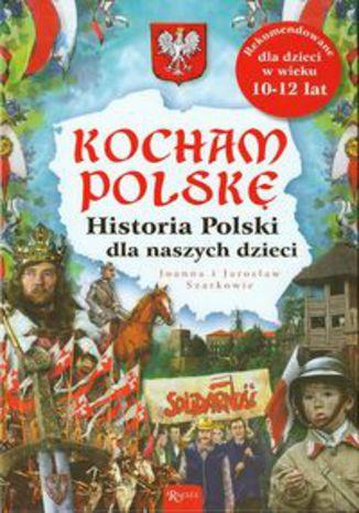 Okładka książki Kocham Polskę Historia Polski dla naszych dzieci