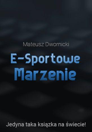 Okładka książki E-sportowe marzenie