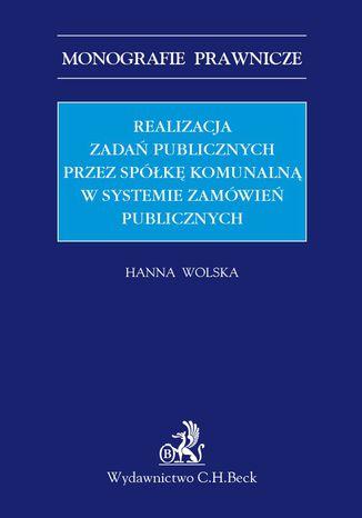 Okładka książki/ebooka Realizacja zadań publicznych przez spółkę komunalną w systemie zamówień publicznych