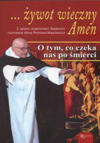 Okładka książki/ebooka Żywot wieczny Amen. O tym, co czeka nas po śmierci