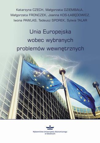 Okładka książki/ebooka Unia Europejska wobec wybranych problemów wewnętrznych