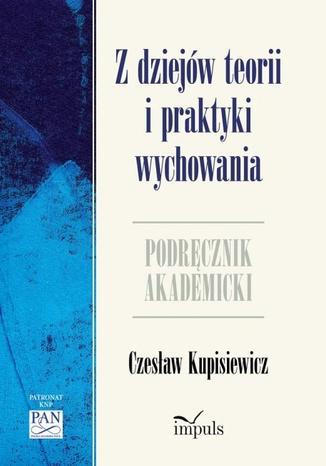 Okładka książki/ebooka Z dziejów teorii i praktyki wychowania