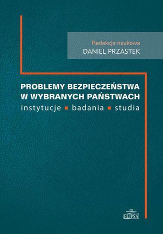 Okładka książki/ebooka Problemy bezpieczeństwa w wybranch państwach. instytucje, badania, studia
