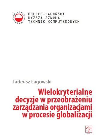 Okładka książki/ebooka Wielokryterialne decyzje w przeobrażeniu zarządzania organizacjami w procesie globalizacji