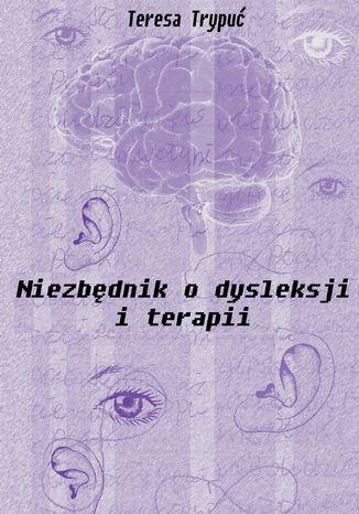 Okładka książki/ebooka Niezbędnik o dysleksji i terapii