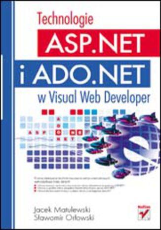 Okładka książki/ebooka Technologie ASP.NET i ADO.NET w Visual Web Developer
