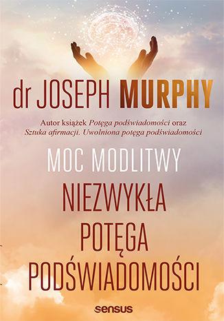 Okładka książki/ebooka Moc modlitwy. Niezwykła potęga podświadomości