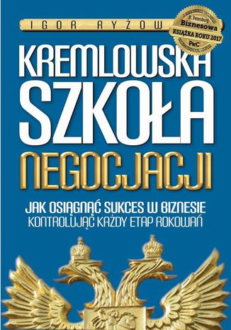 Okładka książki/ebooka Kremlowska szkoła negocjacji. Jak osiagnąć sukces w biznesie kontrolując każdy etap rokowań.