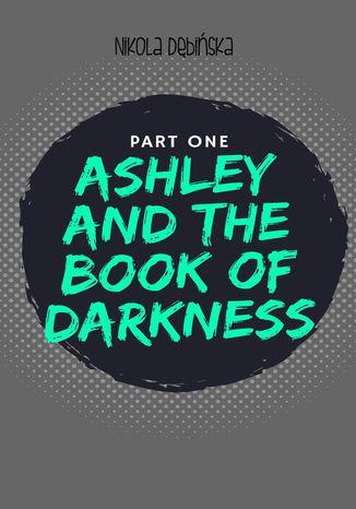 Okładka książki/ebooka Ashley and the Book ofDarkness: part one
