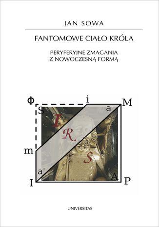 Okładka książki/ebooka Fantomowe ciało króla. Peryferyjne zmagania z nowoczesną formą