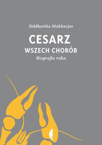 Okładka książki/ebooka Cesarz wszech chorób. Biografia raka