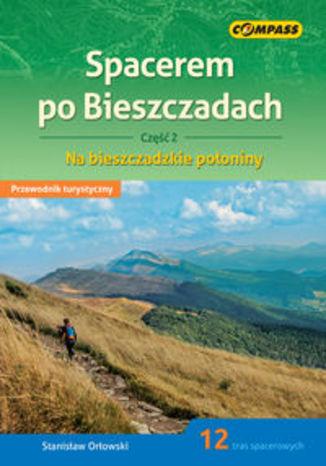 Okładka książki/ebooka Spacerem po Bieszczadach Część 2 Przewodnik turystyczny. Na bieszczadzkie połoniny