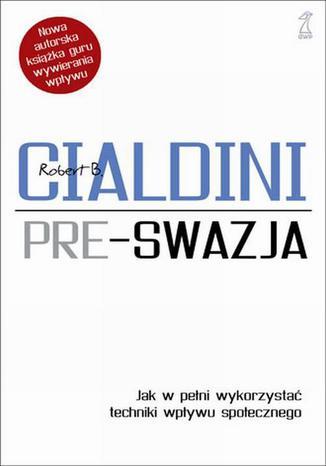 Okładka książki Pre-swazja. Jak w pełni wykorzystać techniki wpływu społecznego