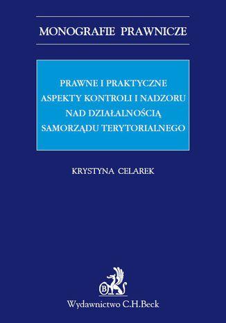 Okładka książki/ebooka Prawne i praktyczne aspekty kontroli i nadzoru nad działalnością samorządu terytorialnego