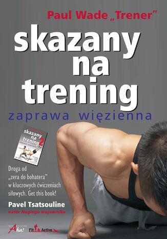 Okładka książki/ebooka Skazany na trening 1. Zaprawa więzienna