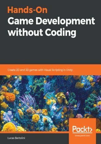 Okładka książki/ebooka Hands-On Game Development without Coding