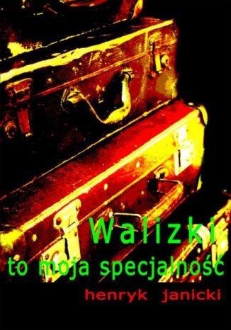 Okładka książki/ebooka Walizki to moja specjalność