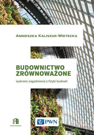 Okładka książki/ebooka Budownictwo zrównoważone. Wybrane zagadnienia z fizyki budowli
