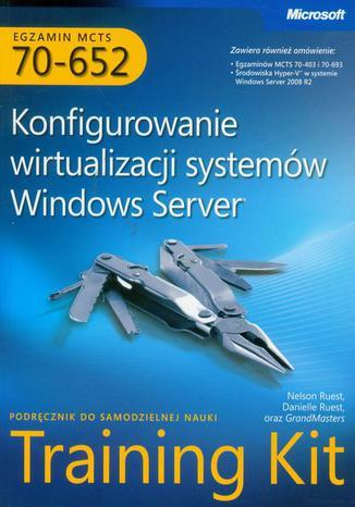 Okładka książki/ebooka MCTS Egzamin 70-652 Konfigurowanie wirtualizacji systemów Windows Server