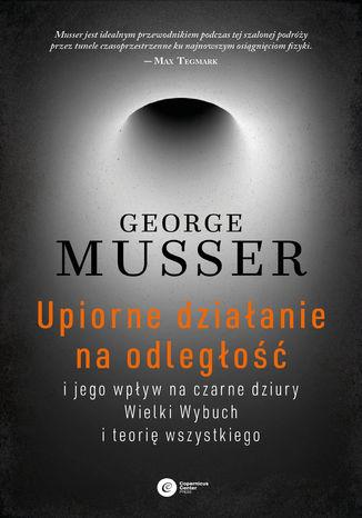Okładka książki/ebooka Upiorne działanie na odległość i jego wpływ na czarne dziury, Wielki Wybuch i teorię wszystkiego