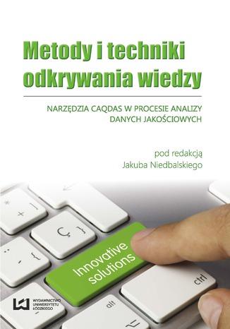 Okładka książki/ebooka Metody i techniki odkrywania wiedzy. Narzędzia CAQDAS w procesie analizy danych jakościowych