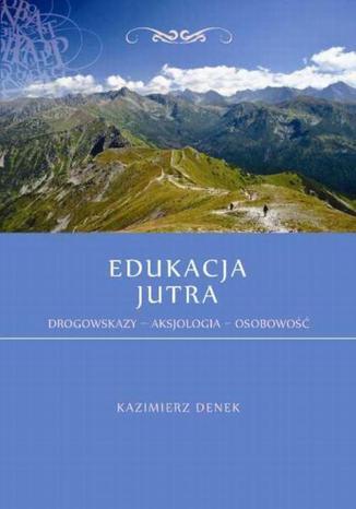Okładka książki/ebooka Edukacja Jutra. Drogowskazy  Aksjologia  Osobowość