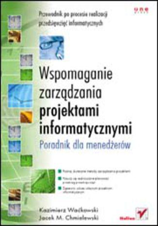Okładka książki Wspomaganie zarządzania projektami informatycznymi. Poradnik dla menedżerów