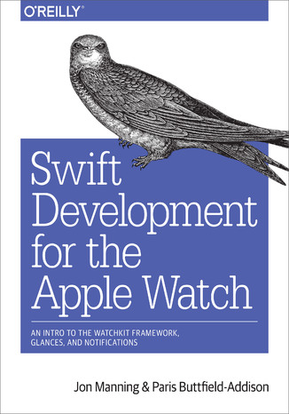 Okładka książki/ebooka Swift Development for the Apple Watch. An Intro to the WatchKit Framework, Glances, and Notifications