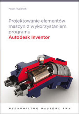 Okładka książki/ebooka Projektowanie elementów maszyn z wykorzystaniem programu Autodesk Inventor