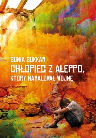 Okładka książki/ebooka Chłopiec z Aleppo, który namalował wojnę