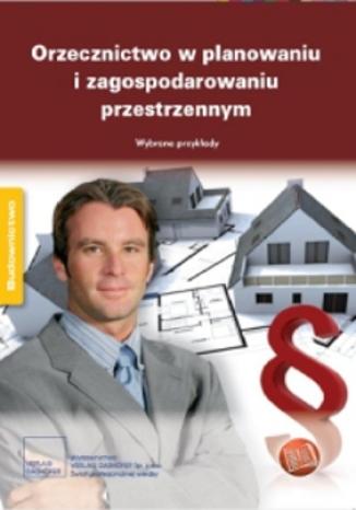 Okładka książki/ebooka Orzecznictwo w planowaniu i zagospodarowaniu przestrzennym. Wybrane przykłady